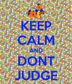 Poster: KEEP CALM AND DONT JUDGE