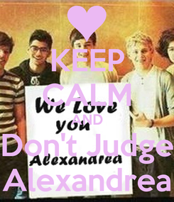 Poster: KEEP CALM AND Don't Judge Alexandrea