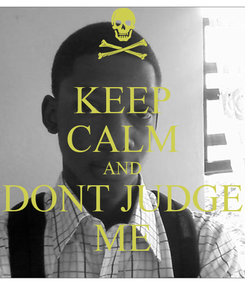 Poster: KEEP CALM AND DONT JUDGE ME