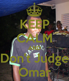 Poster: KEEP CALM AND Don't Judge Omar