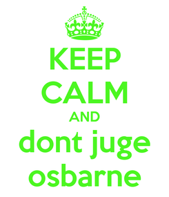 Poster: KEEP CALM AND dont juge osbarne
