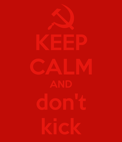Poster: KEEP CALM AND don't kick