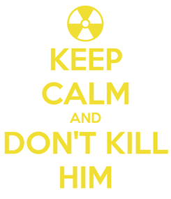 Poster: KEEP CALM AND DON'T KILL HIM