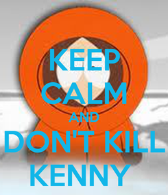 Poster: KEEP CALM AND DON'T KILL KENNY
