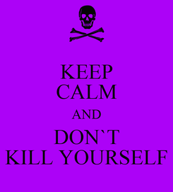 Poster: KEEP CALM AND DON`T KILL YOURSELF