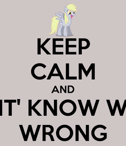 Poster: KEEP CALM AND DONT' KNOW WHAT WRONG
