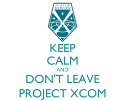 Poster: KEEP CALM AND DON'T LEAVE PROJECT XCOM