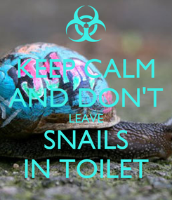 Poster: KEEP CALM AND DON'T LEAVE SNAILS IN TOILET