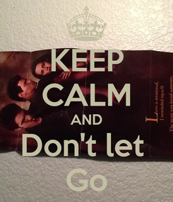 Poster: KEEP CALM AND Don't let  Go