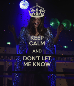 Poster: KEEP CALM AND DON'T LET ME KNOW
