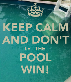 Poster: KEEP CALM AND DON'T LET THE  POOL WIN!
