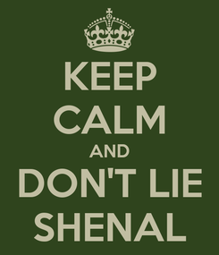 Poster: KEEP CALM AND DON'T LIE SHENAL