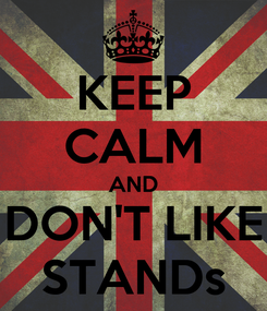 Poster: KEEP CALM AND DON'T LIKE STANDs