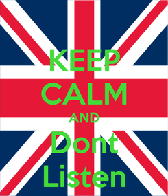 Poster: KEEP CALM AND Dont Listen