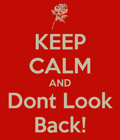 Poster: KEEP CALM AND Dont Look Back!