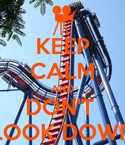 Poster: KEEP CALM AND DON'T  LOOK DOWN
