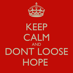 Poster: KEEP CALM AND DONT LOOSE HOPE