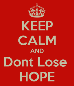 Poster: KEEP CALM AND Dont Lose  HOPE