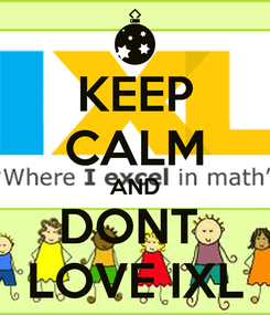 Poster: KEEP CALM AND DONT  LOVE IXL