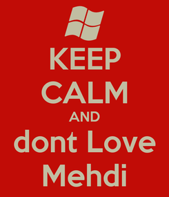 Poster: KEEP CALM AND dont Love Mehdi