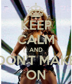 Poster: KEEP CALM AND DON'T MAKE ON