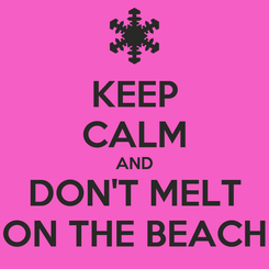 Poster: KEEP CALM AND DON'T MELT ON THE BEACH