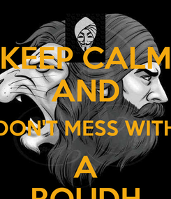 Poster: KEEP CALM AND DON'T MESS WITH A ROUDH