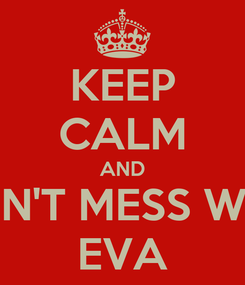 Poster: KEEP CALM AND DON'T MESS WITH EVA