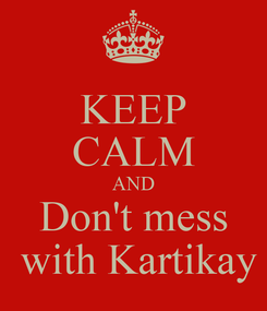 Poster: KEEP CALM AND Don't mess  with Kartikay