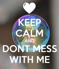 Poster: KEEP CALM AND DONT MESS WITH ME