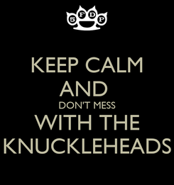 Poster: KEEP CALM AND  DON'T MESS WITH THE KNUCKLEHEADS