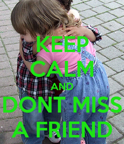 Poster: KEEP CALM AND DONT MISS A FRIEND