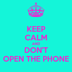 Poster: KEEP CALM AND DON'T OPEN THE PHONE
