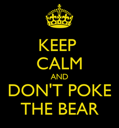Poster: KEEP  CALM AND DON'T POKE THE BEAR