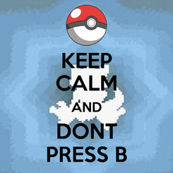 Poster: KEEP CALM AND DONT PRESS B