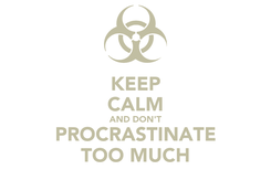 Poster: KEEP CALM AND DON'T PROCRASTINATE TOO MUCH