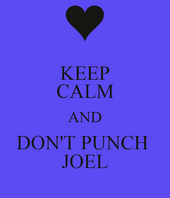 Poster: KEEP CALM AND DON'T PUNCH  JOEL