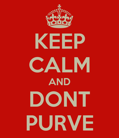 Poster: KEEP CALM AND DONT PURVE