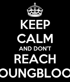 Poster: KEEP CALM AND DON'T REACH YOUNGBLOOD