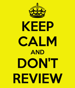 Poster: KEEP CALM AND DON'T REVIEW