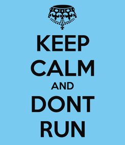 Poster: KEEP CALM AND DONT RUN