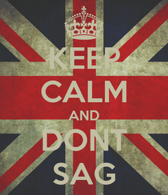 Poster: KEEP CALM AND DONT SAG
