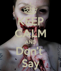 Poster: KEEP CALM AND Don't  Say