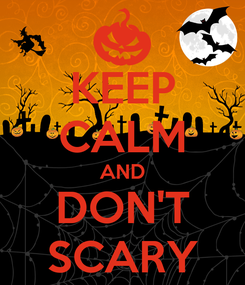 Poster: KEEP CALM AND DON'T SCARY