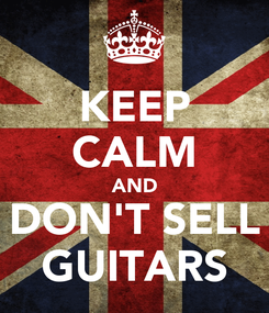 Poster: KEEP CALM AND DON'T SELL GUITARS