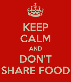 Poster: KEEP CALM AND DON'T SHARE FOOD