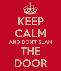 Poster: KEEP CALM AND DON'T SLAM THE DOOR