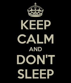 Poster: KEEP CALM AND DON'T SLEEP
