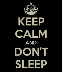 Poster: KEEP CALM AND DON'T SLEEP