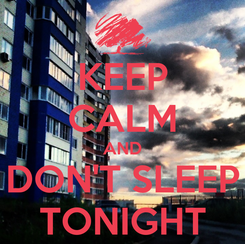 Poster: KEEP CALM AND DON'T SLEEP TONIGHT